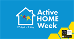 Active Home week 27th April - 3rd May